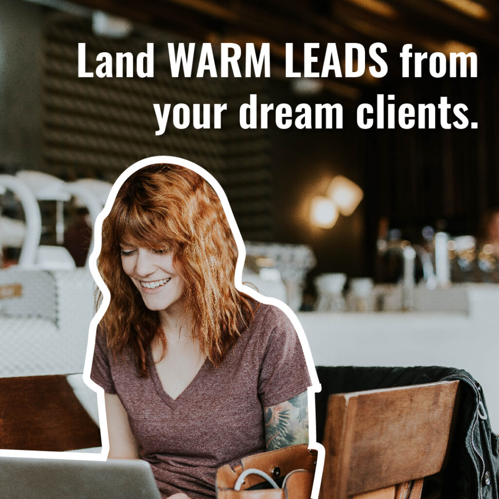 Land warm leads from your dream clients.